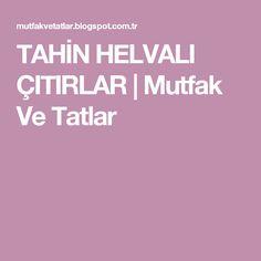 TAHİN HELVALI ÇITIRLAR | Mutfak Ve Tatlar Tahini, Tea Time, Pasta, High Tea, Noodles, Pasta Recipes
