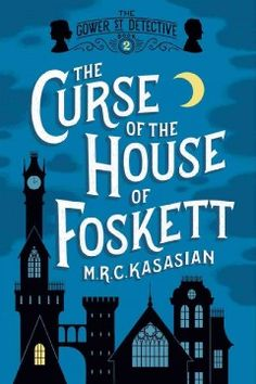 The Curse of the House of Foskett / by M.R.C. Kasasian  http://encore.greenvillelibrary.org/iii/encore/record/C__Rb1382805