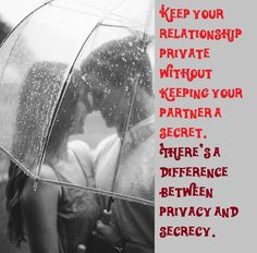 Keep your relationship private without keeping your partner a secret. There's a difference between privacy and secrecy.