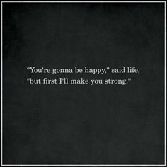 """Life Quotes : QUOTATION – Image : Quotes about Love – Description """"'You're gonna be happy,' said life, 'but first I'll make you strong.'"""" Sharing is Caring – Hey can you Share this Quote ! - Life Quotes : """"'You're gonna be happy,' said life, 'but first I'll ma... https://thelovequotes.net/life/life-quotes-youre-gonna-be-happy-said-life-but-first-ill-ma/"""