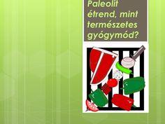 http://www.vitaminatermeszetesgyogymod.com/paleolit-etrend-mint-termeszetes-gyogymod/ paleolit-étrend-mint-természetes-gyógymód by SeresBim via Slideshare