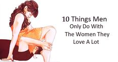 10 Things Guys Do Only With The Women They Truly Love