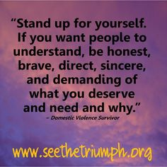 """""""Stand up for yourself."""" ~ Domestic violence survivor #seethetriumph"""