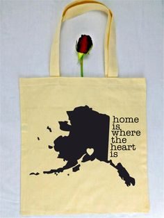 Home is where the heart is.  <3 Alaska!  Cute & Custom Totes available on Etsy.  Check 'em out!