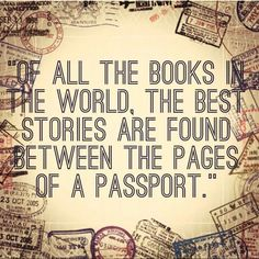 Of all the books the world, the best stories are found between the pages of a passport.