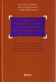 El proceso de impugnación de acuerdos de las sociedades de capital / José Garberí Llobregat, Alicia González Navarro, Lourdes Melero Bosch.     Bosch, 2015