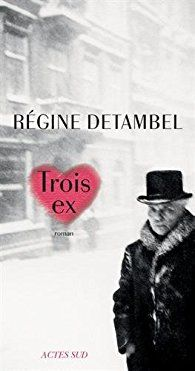 Trois ex - Régine Detambel - Babelio