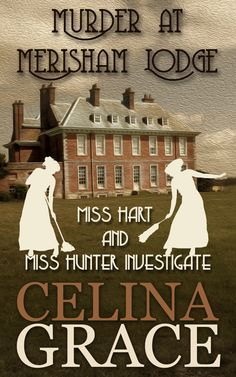 Murder at Merisham Lodge (Miss Hart and Miss Hunter Investigate: Book 1) by Celina Grace. Cosy historical mystery. $0.99 http://www.ebooksoda.com/ebook-deals/murder-at-merisham-lodge-miss-hart-and-miss-hunter-investigate-book-1-by-celina-grace