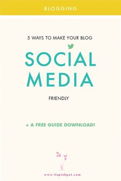 Learn about 5 WAYS TO MAKE YOUR BLOG SOCIAL MEDIA FRIENDLY + Download A FREE GUIDE!
