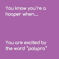 You know you're a hooper when... *ahh* that word<3