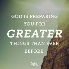 God is preparing you for greater things than ever before - Joel Osteen Quote