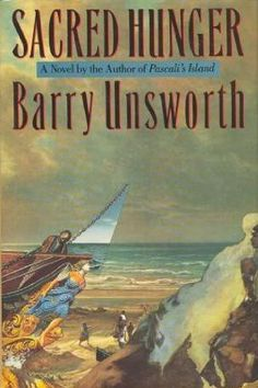 """Sacred Hunger - Barry Unsworth // Another pinner: """"Striving merchants, wasted seamen, captured Africans and a grieving doctor are bound together in this cinematic novel.  There is much to enjoy in this story of an English ship on its maiden voyage, filled with slaves to be traded for Jamaican sugar, that is blown off course by a hurricane and the storms of human emotion."""""""
