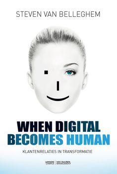 Te bestellen bijmanagementboek.nl - Boek When digital becomes human door Steven van Belleghem