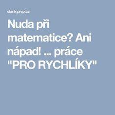 """Nuda při matematice? Ani nápad! ... práce """"PRO RYCHLÍKY"""""""