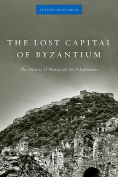 The Lost Capital of Byzantium: The History of Mistra and the Peloponnese by Steven Runciman, http://www.amazon.com/dp/0674034058/ref=cm_sw_r_pi_dp_nyETrb1R0WWDE