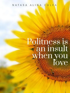 Politness is an insult when you love quote, quotes, quotes about love Quotes Quotes, Love Quotes, When You Love, Love Yourself Quotes, Poems, Writer, Author, Book, Novels