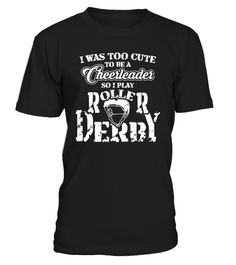 "# Roller Derby Funny Gift Idea . Buy yours now before it is too late! Secured payment via Visa / Mastercard / Amex / Paypal / iDeal Are you looking for a nice gift for a roller derby player? Then check out this ""I was too cute to be a cheerleader so I play roller derby"" present. Makes a great gift for a birthday or Christmas party. Different sorts and colours of apparel available. Surprise a son, daughter, friends, mom, dad or family with this funny roller derby lover design. ▼ ORDER BELOW…"