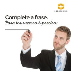 Complete a frase: em sua opinião, o que é preciso ter ou fazer para alcançar o sucesso? #sbcoaching