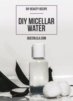 DIY Micellar Water/Eau Micellaire | Queen Lila