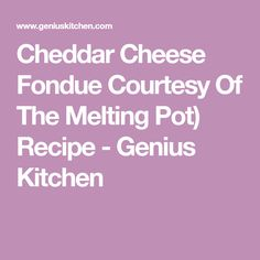 Cheddar Cheese Fondue Courtesy Of The Melting Pot) Recipe - Genius Kitchen