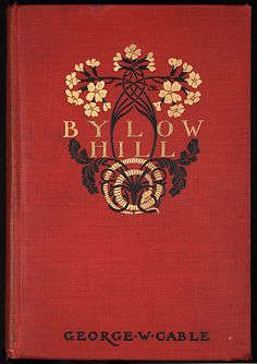 Bylow Hill by G W Cable, c 1902, Scribner's, designed by Margaret Armstrong #beautifulbooks #publishersbinding
