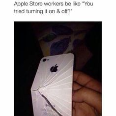Apple Store Workers Be Like You Tried Turning It On And Off - Funny Memes. The Funniest Memes worldwide for Birthdays, School, Cats, and Dank Memes - Meme Stupid Funny, Funny Cute, The Funny, Funny Relatable Memes, Funny Jokes, Hilarious, Funny Texts, Apple Store, Funny Pins