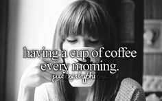 having a cup of coffee every morning