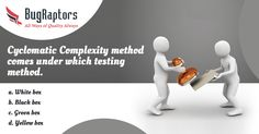Cyclomatic Complexity method comes under which testing method? a. White box b. Black box c. Green box d. Yellow box  Please Mention Your Answer in Comments.