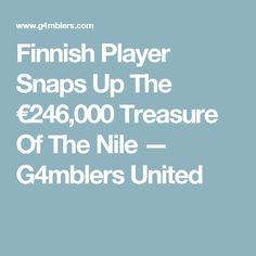 Finnish Player Snaps Up The €246,000 Treasure Of The Nile — G4mblers United