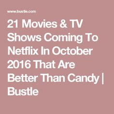 21 Movies & TV Shows Coming To Netflix In October 2016 That Are Better Than Candy   Bustle