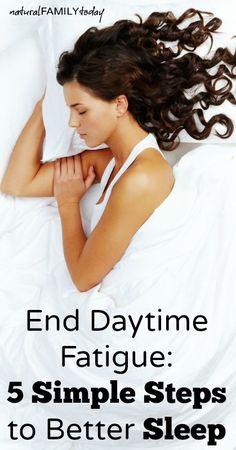 End Daytime Fatigue:  5 Simple Steps to Better Sleep naturalfamilytoday.com