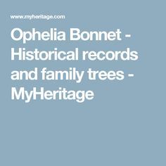 Ophelia Bonnet - Historical records and family trees - MyHeritage