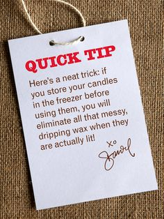 Here's a neat trick: If you store your candles in the freezer before using them, you will eliminate all that messy, dripping wax when they are actually lit,