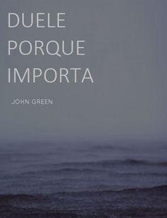 Duele porque importa. John Green