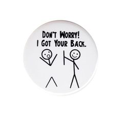 Don't Worry I Got Your Back Pinback Button Badge Pin Friendship Stickman Quotes