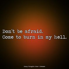 Don't be afraid. Come to burn in my hell. Ragamuffin, Dont Be Afraid, My Crazy, The Dreamers, Burns, Let It Be, Thoughts, Feelings, Instagram