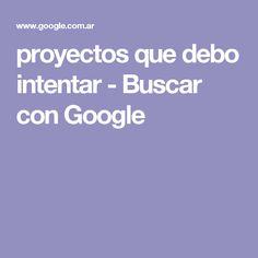 proyectos que debo intentar - Buscar con Google