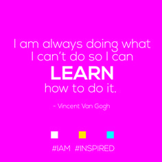 Step out of your comfort zone, and learn! #IAM #INSPIRED