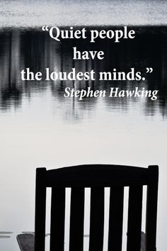 """""""Quiet people have the loudest minds."""" – Stephen Hawking – Pivotal insights influence daring, intelligent creativity.  Explore forty, wonderful quotes to inspire fresh thinking and innovation at http://www.examiner.com/article/forty-quotations-for-writing-inspiration"""