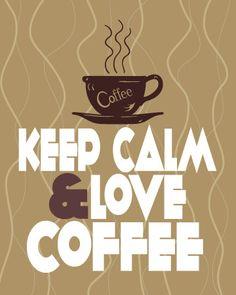 Keep Calm and Love Coffee  I ❤ Coffee Coffee Coffee ✯ ♥ ✯ ♥ C(_) •♥•✿ڿ(̆̃̃• ✯ ♥ ✯ ♥  ;-)