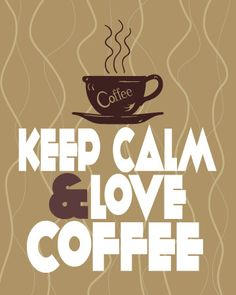 Keep Calm and Love Coffee  I ❤ Coffee Coffee Coffee ✯ ♥ ✯ ♥ C(_) •♥•✿ڿ(̆̃̃• ✯ ♥ ✯ ♥  ;-)