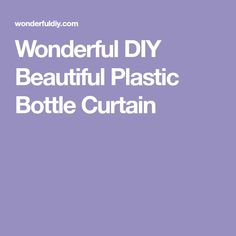 Wonderful DIY Beautiful Plastic Bottle Curtain