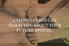 5 things jesus can teach you about your future spouse