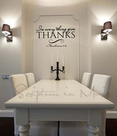 In Every Thing Give Thanks Dining Room or Kitchen wall decor - white dining room, traditional dining room, black and white, 1 Thessalonians 5:18 wall decal