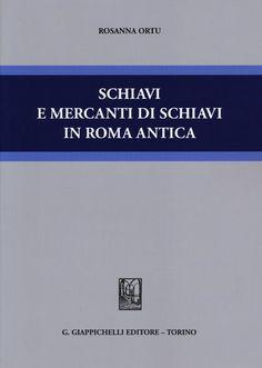 Schiavi e mercanti di schiavi in Roma antica / Rosanna Ortu .-2012