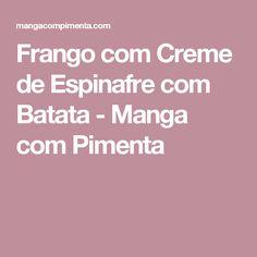 Frango com Creme de Espinafre com Batata - Manga com Pimenta