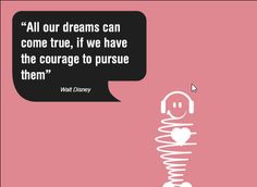 All Our Dreams Can Come True,If We Have The Courage To Pursue Them.  #MondayMotivaton