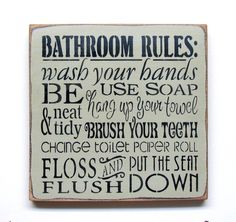 """This wood sign reads """"Bathroom Rules Wash Your Hands Use Soap Be Neat And Tidy Hang Up Your Towel Brush Your Teeth Change Toilet Paper Roll Floss Flush And Put Down The Seat"""" It measures x 12 """" Ha Rustic Bathroom Decor, Wooden Bathroom, Bathroom Furniture, Arte Pallet, Pallet Art, Toilet Rules, Bathroom Rules, Bathroom Ideas, Downstairs Bathroom"""