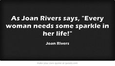 """""""Every woman needs some sparkle in her life!"""" #JoanRivers"""