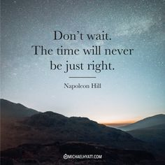 22Dont-wait.-The-time-will-never-be-just-right.22-Napoleon-Hill-760x760.png (760×760)